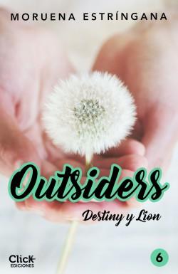 Outsiders 6. Destiny y Lion - Moruena Estríngana | Planeta de Libros