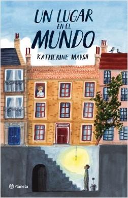 Un lugar en el mundo - Katherine Marsh | Planeta de Libros