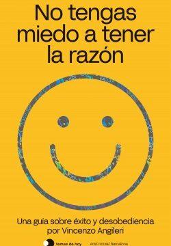 No tengas miedo a tener la razón – Vincenzo Angileri   Descargar PDF