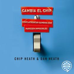 Cambia el chip – Chip Heath,Dan Heath | Descargar PDF