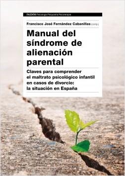 Manual del Síndrome de Alienación Parental - Francisco José Fernández Cabanillas,AA. VV. | Planeta de Libros