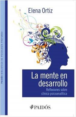La mente en desarrollo - Elena Ortiz | Planeta de Libros