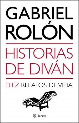 Historias de diván. 10 años. 10 historias - Gabriel Rolón | Planeta de Libros