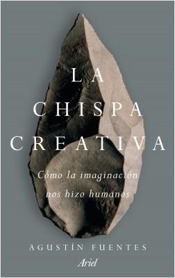 La chispa creativa - Agustin Fuentes | Planeta de Libros