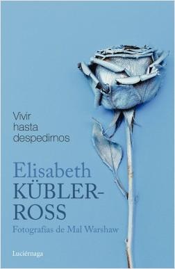 Vivir hasta despedirnos - Elisabeth Kübler-Ross | Planeta de Libros