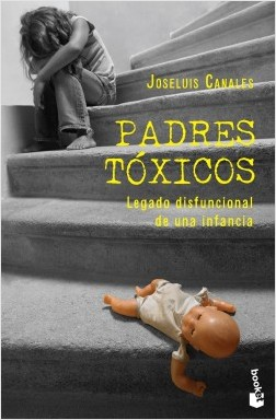 Padres tóxicos - Joseluis Canales | Planeta de Libros