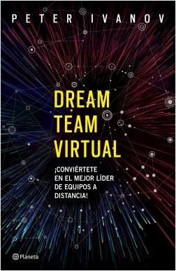 Dream team virtual - Peter Ivanov | Planeta de Libros