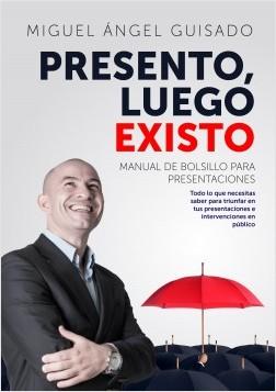 Presento, luego existo - Miguel Ángel Guisado Darias | Planeta de Libros