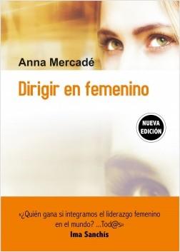 Dirigir en femenino - Anna Mercadé Ferrando | Planeta de Libros