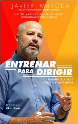 Entrenar para dirigir - Javier Imbroda Ortiz,Juanjo Martín Ortiz,Javier de Miguel Muñoz | Planeta de Libros