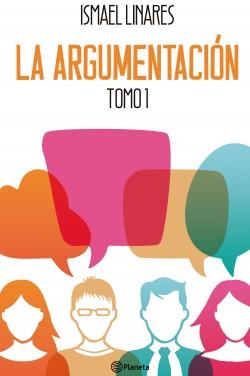 La argumentación. Tomo 1 - Ismael Linares | Planeta de Libros