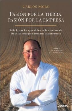 Pasión por la tierra, pasión por la empresa - Carlos Moro | Planeta de Libros