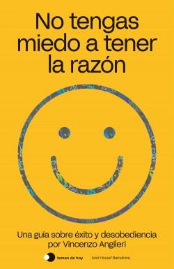 No tengas miedo a tener la razón - Vincenzo Angileri | Planeta de Libros