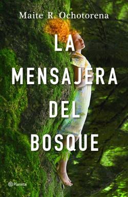 La mensajera del bosque - Maite R. Ochotorena | Planeta de Libros