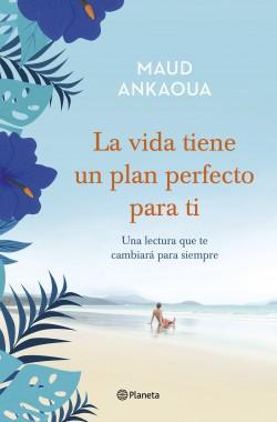 La vida tiene un plan perfecto para ti - Maud Ankaoua | Planeta de Libros