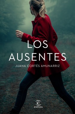 Los ausentes - Juana Cortés Amunarriz | Planeta de Libros