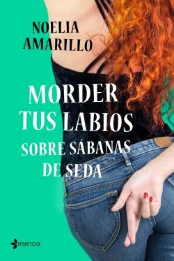 Morder tus labios sobre sábanas de seda - Noelia Amarillo | Planeta de Libros