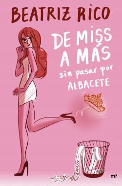De miss a más sin pasar por Albacete - Beatriz Rico | Planeta de Libros