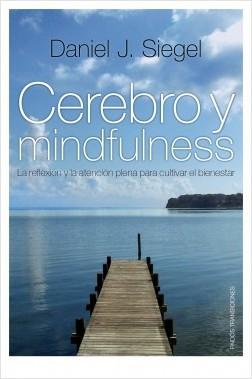 Cerebro y mindfulness - Daniel J. Siegel | Planeta de Libros