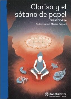 Clarisa y el sótano de papel - Fabián Sevilla | Planeta de Libros