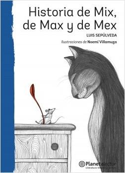 Historia de Mix, de Max y de Mex - Luis Sepúlveda   Planeta de Libros