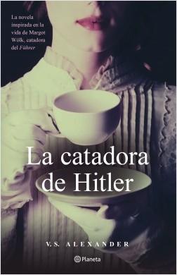 La catadora de Hitler - V. S. Alexander | Planeta de Libros