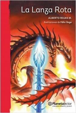 La lanza rota - Alberto Rojas | Planeta de Libros