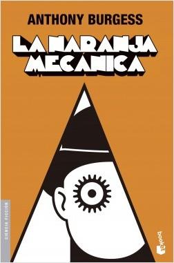 La naranja mecánica - Anthony Burgess   Planeta de Libros
