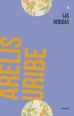 Las heridas - Arelis Uribe | Planeta de Libros