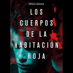 Los cuerpos de la habitación roja - Iñigo Aguas | Planeta de Libros