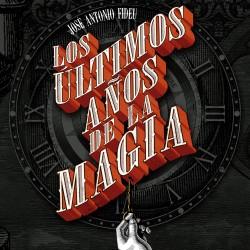 Los últimos años de la magia - José Antonio Fideu | Planeta de Libros