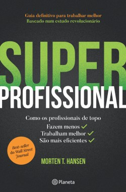 Superprofissional - Morten T. Hansen | Planeta de Libros