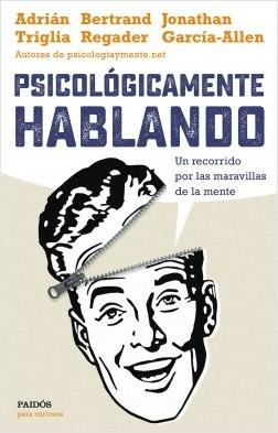 Psicológicamente hablando - Adrián Triglia,Jonathan García-Allen,Bertrand Regader | Planeta de Libros