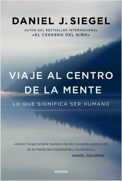 Viaje al centro de la mente - Daniel J. Siegel | Planeta de Libros
