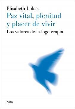 Paz vital, plenitud y placer de vivir - Elisabeth Lukas | Planeta de Libros