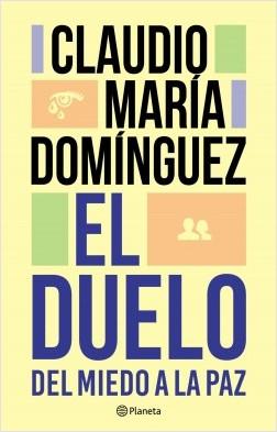 El duelo - Claudio María Domínguez | Planeta de Libros