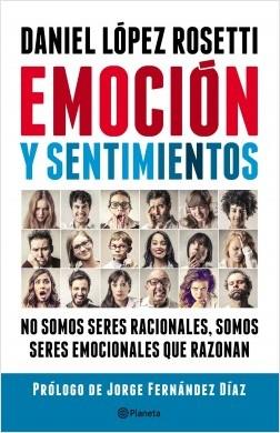 Emoción y sentimientos - Daniel López Rosetti | Planeta de Libros