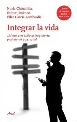 Integrar la vida - Nuria Chinchilla,Esther Jiménez,Pilar García-Lombardía | Planeta de Libros