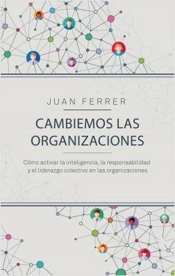 Cambiemos las organizaciones - Juan Ferrer Cárdenes | Planeta de Libros
