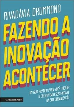 Fazendo a inovação acontecer - Rivadávia Drummond | Planeta de Libros