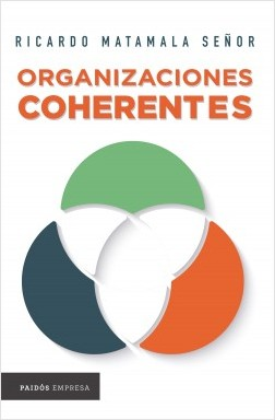 Organizaciones coherentes - Ricardo Matamala Señor | Planeta de Libros