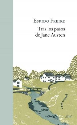 Tras los pasos de Jane Austen - Espido Freire | Planeta de Libros