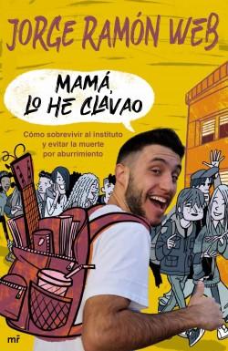 Mamá, lo he clavao - Jorge Ramón Web | Planeta de Libros