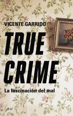 True crime - Vicente Garrido Genovés | Planeta de Libros