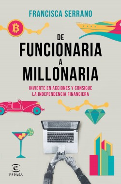 De funcionaria a millonaria - Francisca Serrano Ruiz | Planeta de Libros