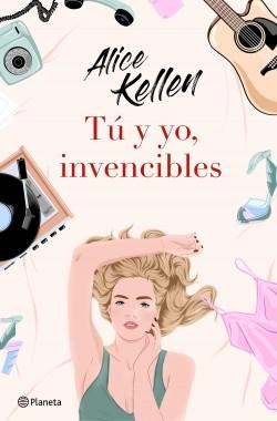 Tú y yo, invencibles - Alice Kellen | Planeta de Libros