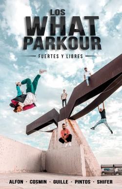 Los What Parkour: fuertes y libres - Alfon, Cosmin, Guille, Pintos y Shifer (Los What) | Planeta de Libros