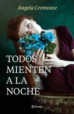 Todos mienten a la noche - Ángela Cremonte | Planeta de Libros