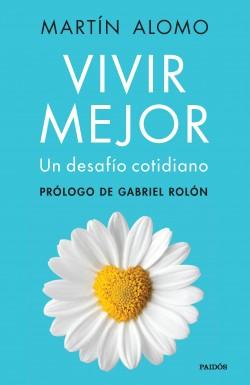 Vivir mejor - Martín Alomo | Planeta de Libros