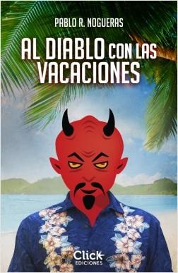 Al diablo con las vacaciones - Pablo R. Nogueras | Planeta de Libros